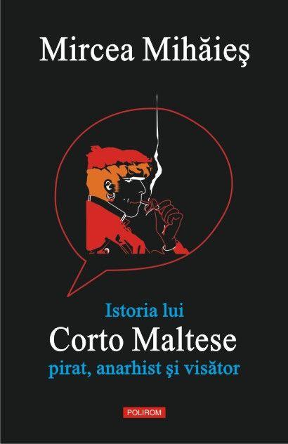 ISTORIA LUI CORTO MALTESE: PIRAT, ANARHIST SI VISATOR
