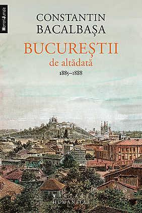 BUCURESTII DE ALTADATA. VOL III (1885-1888)