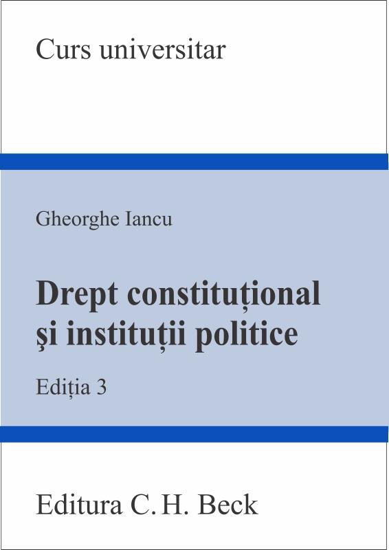DREPT CONSTITUTIONAL SI INSTITUTII POLITICE. ED 3