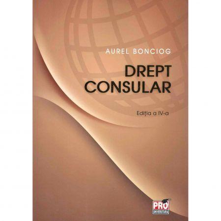 DREPT CONSULAR. ED 4 (BONCIOG AUREL)