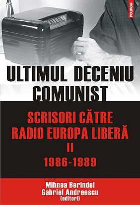 ULTIMUL DECENIU COMUNIST. SCRISORI CATRE RADIO EUROPA LIBERA. VOL II: 1986-1989