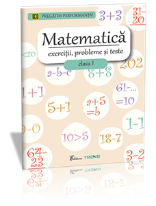 MATEMATICA. EXERCITII, PROBLEME SI TESTE. CLS. I