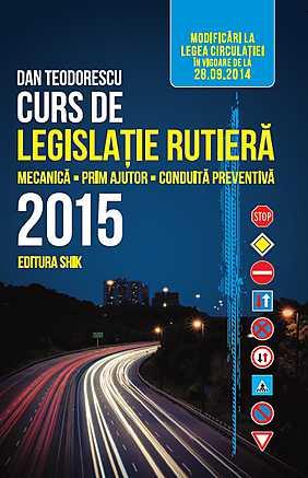 CURS - LEGISLATIE RUTIERA, MECANICA, PRIM AJUTOR, CONDUITA PREVENTIVA 2015