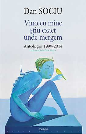 VINO CU MINE STIU EXACT UNDE MERGEM. ANTOLOGIE 1999-2014