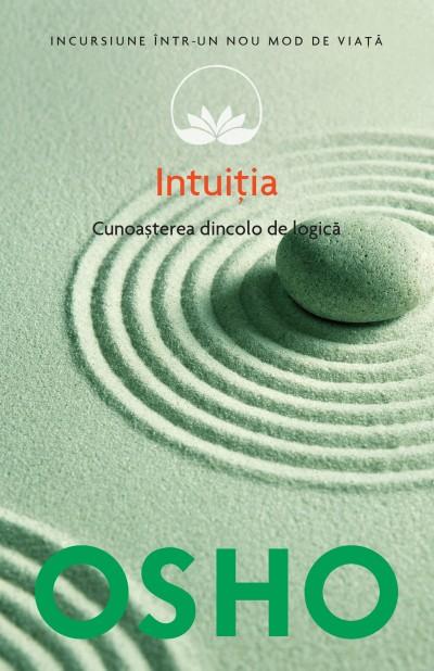 OSHO. INTUITIA. CUNOASTEREA DE DINCOLO DE LOGICA. VOL 10
