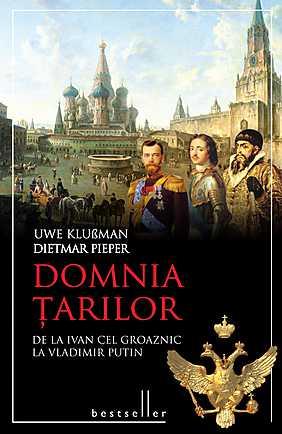 DOMNIA TARILOR. DE LA IVAN CEL GROAZNIC LA VLADIMIR PUTIN
