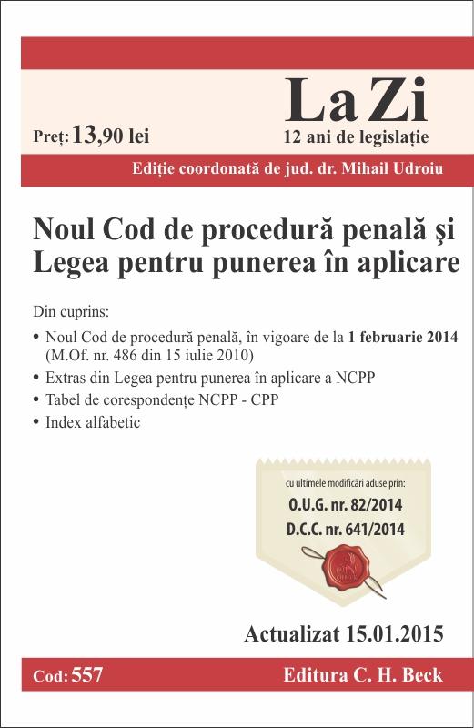 NOUL COD DE PROCEDURA PENALA SI LEGEA PENTRU PUNEREA IN APLICARE LA ZI COD 557 (ACT 15.01.2015)