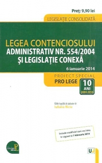 LEGEA CONTENCIOSULUI ADMINISTRATIV NR. 554/2004 SI LEGISLATIE CONEXA: LEGISLATIE CONSOLIDATA: 5 IANU