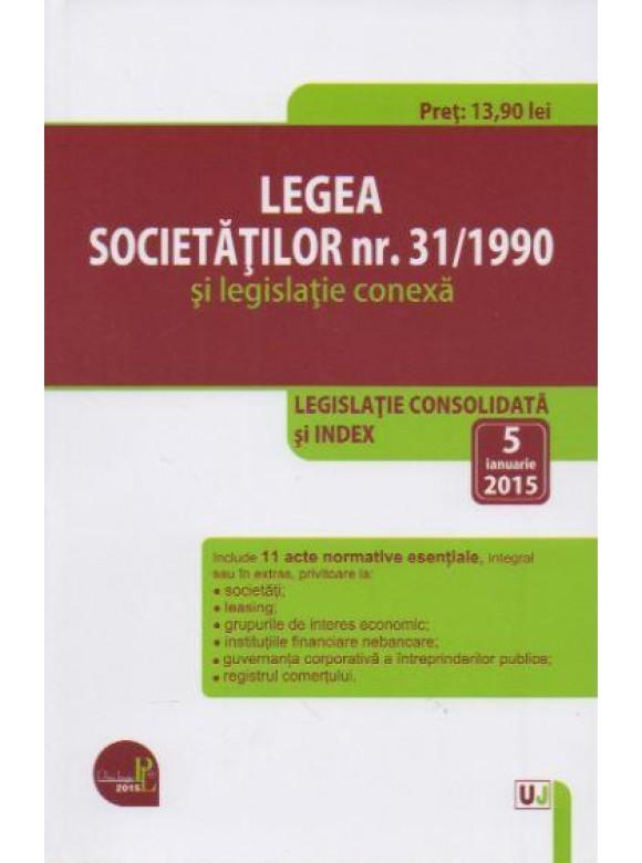 LEGEA SOCIETATILOR COMERCIALE NR. 31/1990 SI LEGISLATIE CONEXA: LEGISLATIE CONSOLIDATA: 5 IANUARIE 2