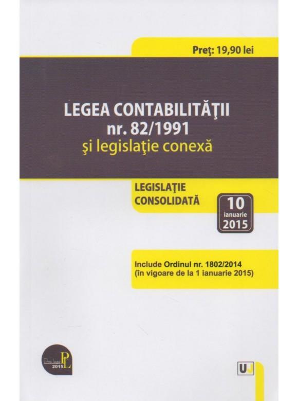 LEGEA CONTABILITATII NR. 82/1991 SI LEGISLATIE CONEXA: LEGISLATIE CONSOLIDATA: 10 IANUARIE 2015
