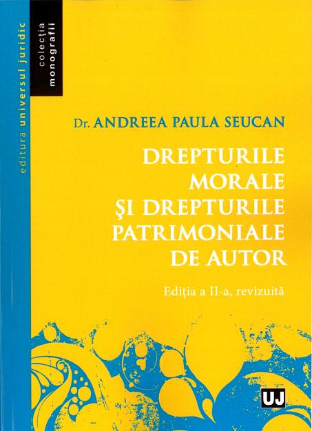 DREPTURILE MORALE SI DREPTURILE PATRIMONIALE DE AUTOR. ED. A II-A REVAZUTA SI ADAUGITA (SEUCAN)
