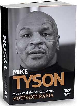 MIKE TYSON. ADEVARUL DE NECOMBATUT