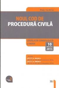 NOUL COD DE PROCEDURA CIVILA: LEGISLATIE CONSOLIDATA: 10 FEBRUARIE 2015