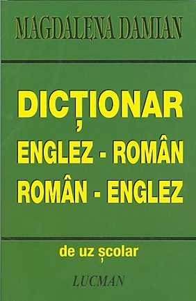 DICTIONAR ROMAN-ENGLEZ/ENGLEZ-ROMAN (UZ SCOLAR)