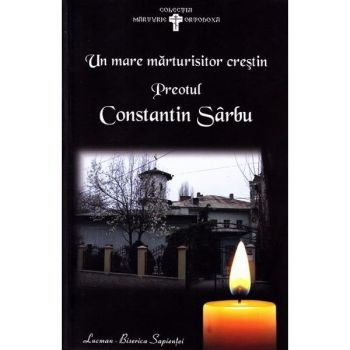 UN MARE MARTURISITOR CRESTIN - PR. CONSTANTIN SARBU