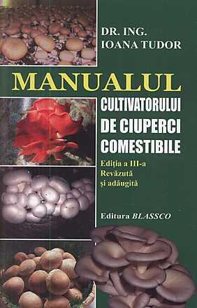 MANUALUL CULTIVATORULUI DE CIUPERCI, EDITIA A III-A