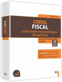 CODUL FISCAL SI NORMELE METODOLOGICE DE APLICARE. LEGISLATIE CONSOLIDATA 20 FEB 2015