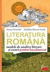 LITERATURA ROMANA. MODELE DE ANALIZE LITERARE SI ESEURI PENTRU BACALAUREAT