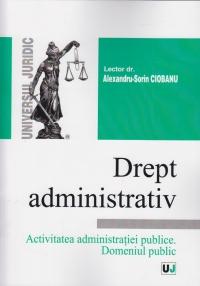 DREPT ADMINISTRATIV. ACTIVITATEA ADMINISTRATIEI PUBLICE