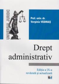 DREPT ADMINISTRATIV. ED. A IX - A REVAZUTA SI ACTUALIZATA