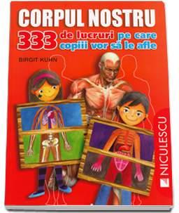 CORPUL NOSTRU. 333 DE LUCRURI PE CARE COPIII VOR SA LE AFLE