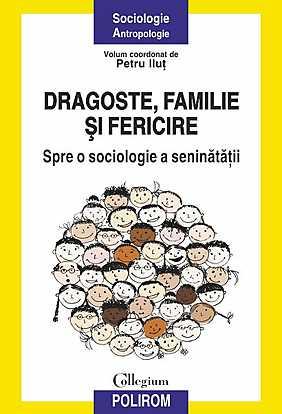 DRAGOSTE, FAMILIE SI FERICIRE. SPRE O SOCIOLOGIE A SENINATATII