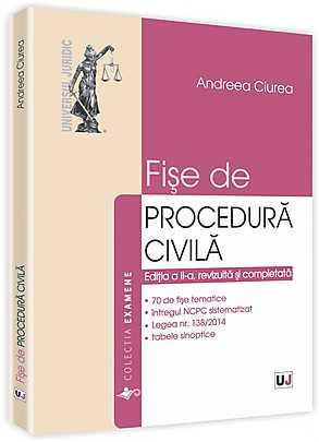 FISE DE PROCEDURA CIVILA, ED 2, REVIZUITA SI COMPLETATA (ANDREEA CIUREA)