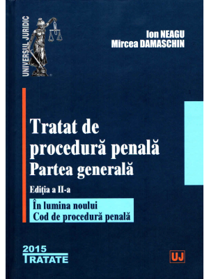 TRATAT DE PROCEDURA PENALA. PARTEA GENERALA. ED 2 (ION NEAGU, MIRCEA DAMASCHIN)