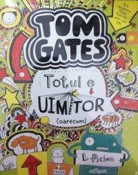 TOM GATES. TOTUL ESTE UIMITOR (OARECUM)