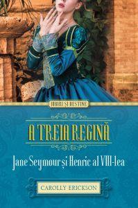 A TREIA REGINA. JANE SEYMOUR SI HENRIC AL VIII-LEA