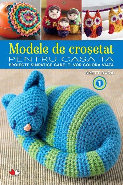 MODELE DE CROSETAT PENTRU CASA TA. PROIECTE SIMPATICE CARE ITI VOR COLORA VIATA. VOL. 1