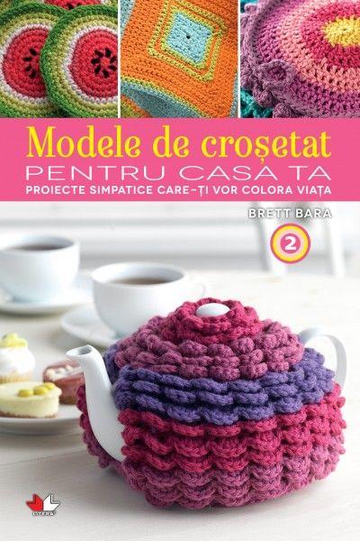 MODELE DE CROSETAT PENTRU CASA TA. PROIECTE SIMPATICE CARE ITI VOR COLORA VIATA. VOL. 2