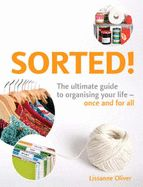 SORTED!: THE ULTIMATE G UIDE TO ORGANISING YOUR