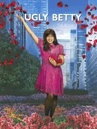 UGLY BETTY .