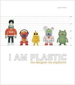 I AM PLASTIC, THE DESIG NER TOY EXPLOSION