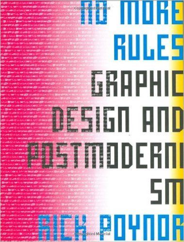 NO MORE RULES. GRAPHIC DESIGN AND POSTMODERNIS