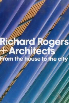 RICHARD ROGERS AND ARCH ITECTS: FROM THE HOUSE