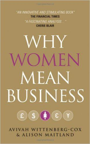 WHY WOMEN MEAN BUSINESS .