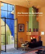 HOUSE TO OURSELVES, THE * REINVENTING HOME ONC