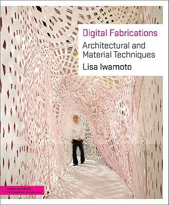 DIGITAL FABRICATIONS: A RCHITECTURAL AND MATERI