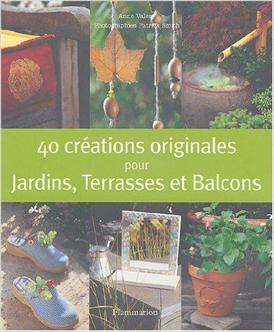 40 CREATIONS ORIGINALES POUR JARDINS,TERRASSES