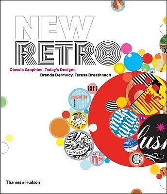 NEW RETRO: CLASSIC GRAP HICS, TODAY S DESIGNS