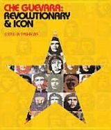CHE GUEVARA:REVOLUTIONA RY & ICON