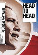 HEAD TO HEAD: POLITICAL PORTRAITS