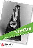 VERTIGO: A CENTURY OF M ULTIMEDIA ART FROM FUTU