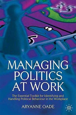 MANAGING POLITICS AT WO RK
