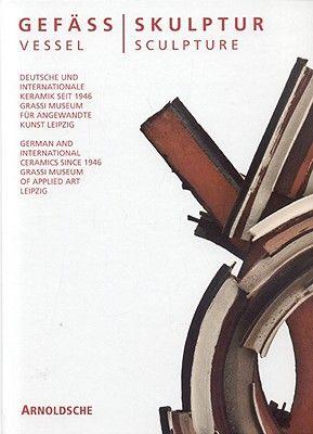 VESSEL SCULPTURE: GERMA N AND INTERNATIONAL CER