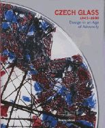 CZECH GLASS 1945- 80 DE SIGN IN AN AGE OF ADVER