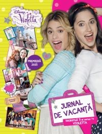 DISNEY. VIOLETTA. JURNAL DE VACANTA. SEZONUL 3