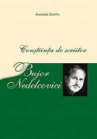 BUJOR NEDELCOVICI. CONSTIINTA DE SCRIITOR